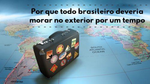 Por que todo brasileiro deveria morar no exterior por algum tempo